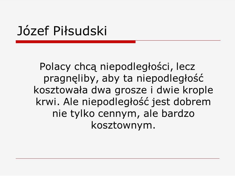 Polacy chcą niepodległości, lecz pragnęliby, aby ta niepodległość kosztowała dwa grosze i dwie krople krwi.