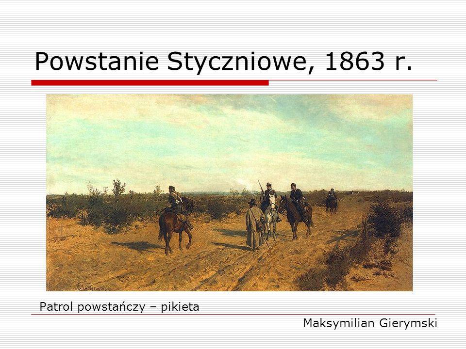 Powstanie Styczniowe, 1863 r. Patrol powstańczy – pikieta Maksymilian Gierymski