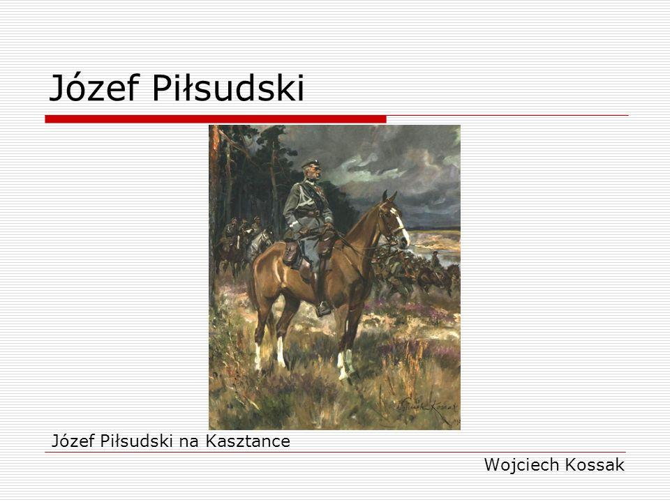 Józef Piłsudski Józef Piłsudski na Kasztance Wojciech Kossak