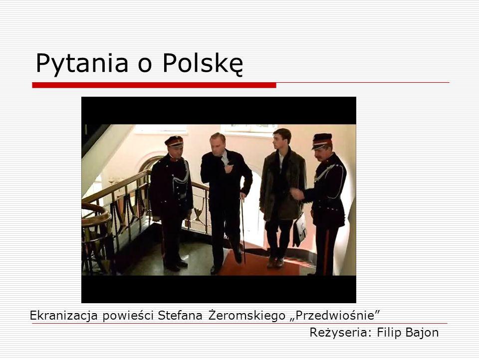 Pytania o Polskę Ekranizacja powieści Stefana Żeromskiego Przedwiośnie Reżyseria: Filip Bajon