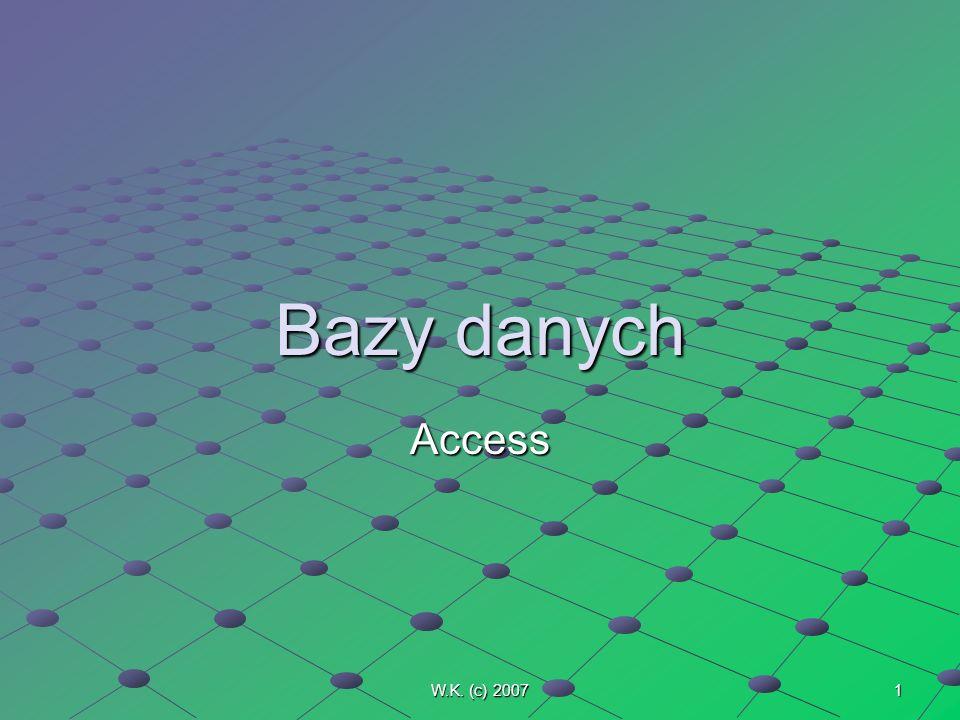 W.K. (c) 2007 1 Bazy danych Access