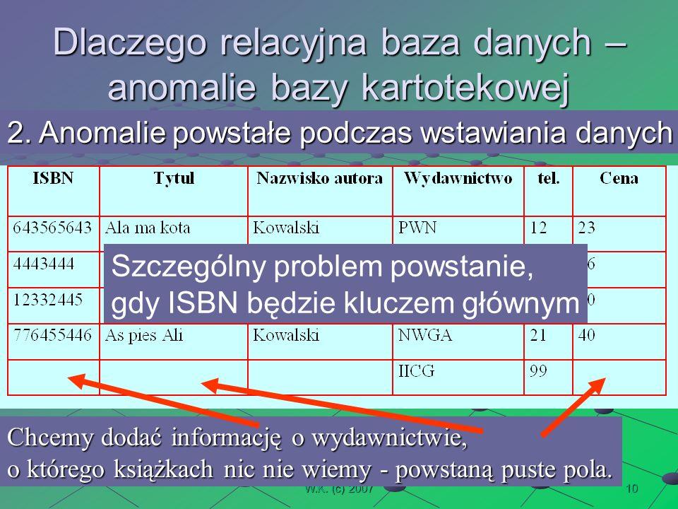 10W.K. (c) 2007 Dlaczego relacyjna baza danych – anomalie bazy kartotekowej 2.