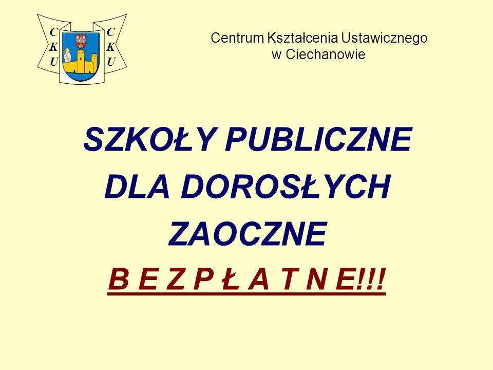 Centrum Kształcenia Ustawicznego w Ciechanowie SZKOŁY PUBLICZNE DLA DOROSŁYCH ZAOCZNE B E Z P Ł A T N E!!.