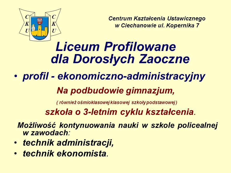 Liceum Profilowane dla Dorosłych Zaoczne profil - ekonomiczno-administracyjny Na podbudowie gimnazjum, ( również ośmioklasowej klasowej szkoły podstawowej ) szkoła o 3-letnim cyklu kształcenia.