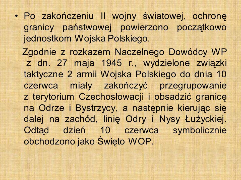 Po zakończeniu II wojny światowej, ochronę granicy państwowej powierzono początkowo jednostkom Wojska Polskiego. Zgodnie z rozkazem Naczelnego Dowódcy