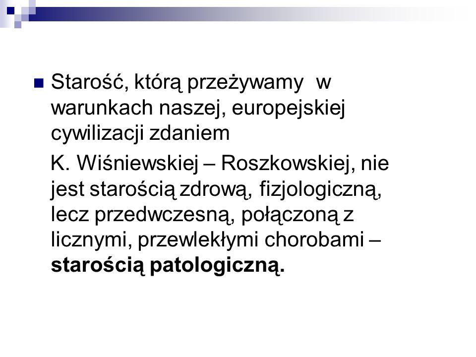 Starość, którą przeżywamy w warunkach naszej, europejskiej cywilizacji zdaniem K. Wiśniewskiej – Roszkowskiej, nie jest starością zdrową, fizjologiczn
