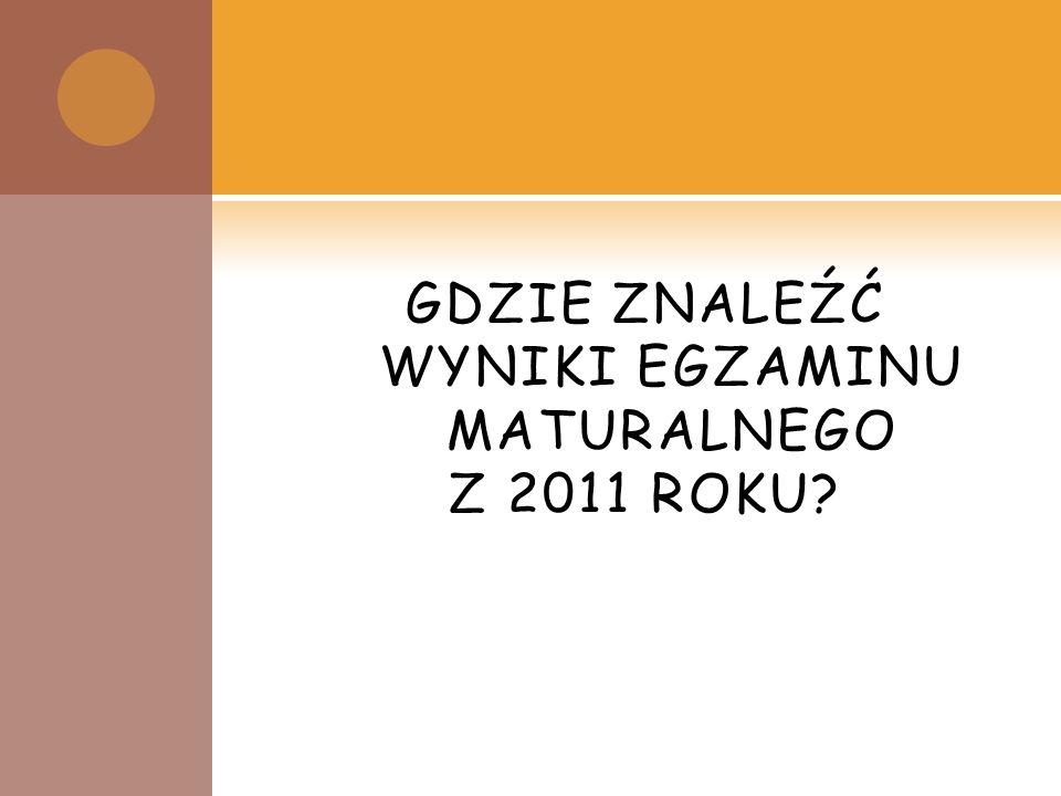 GDZIE ZNALEŹĆ WYNIKI EGZAMINU MATURALNEGO Z 2011 ROKU