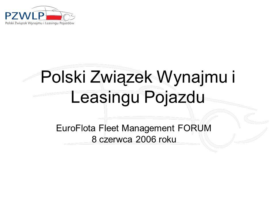 Polski Związek Wynajmu i Leasingu Pojazdu EuroFlota Fleet Management FORUM 8 czerwca 2006 roku