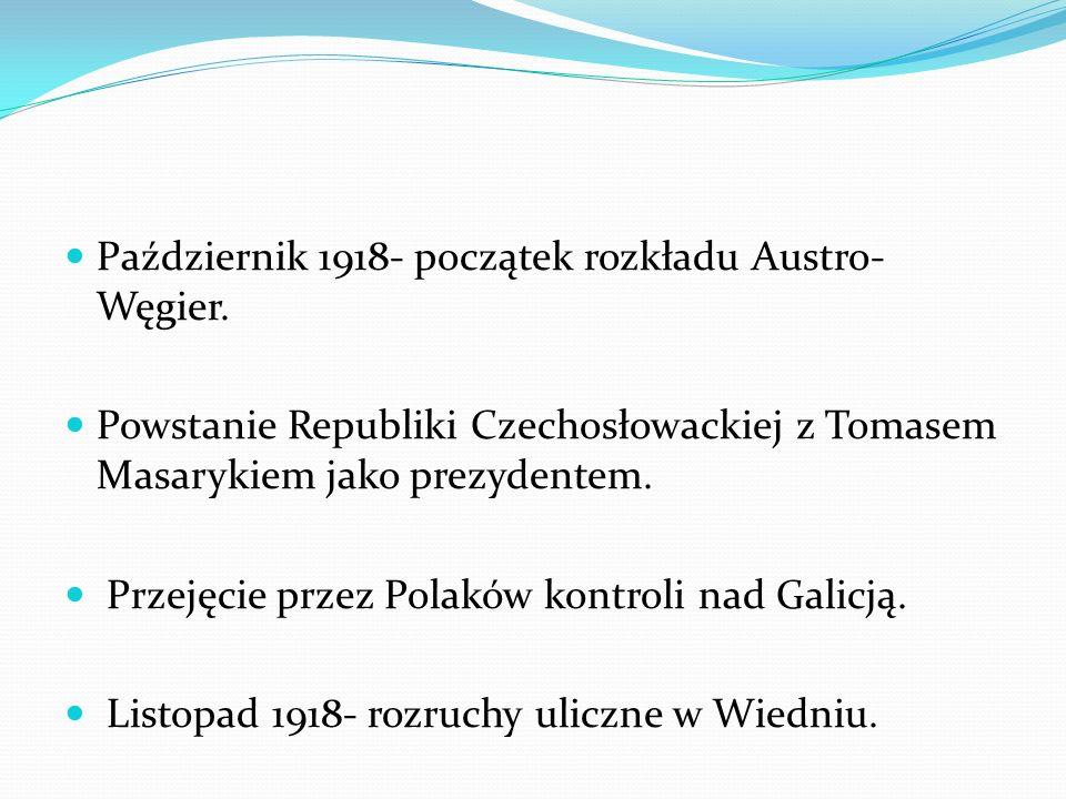 Październik 1918- początek rozkładu Austro- Węgier. Powstanie Republiki Czechosłowackiej z Tomasem Masarykiem jako prezydentem. Przejęcie przez Polakó