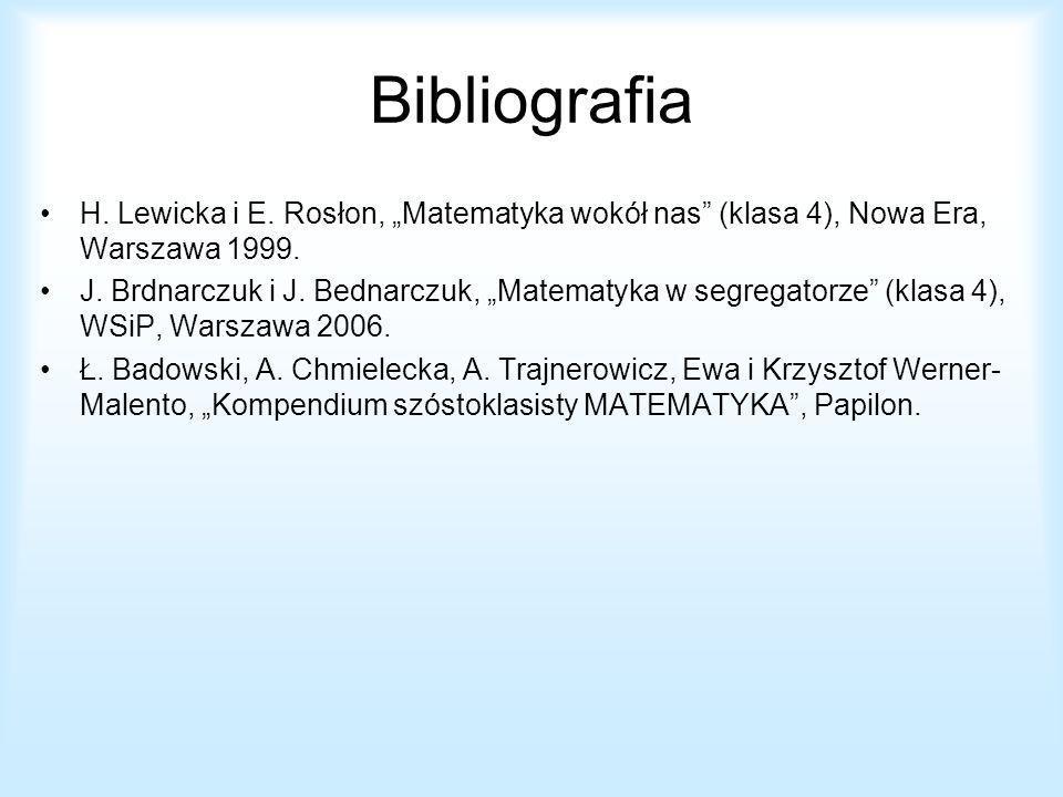 Bibliografia H. Lewicka i E. Rosłon, Matematyka wokół nas (klasa 4), Nowa Era, Warszawa 1999. J. Brdnarczuk i J. Bednarczuk, Matematyka w segregatorze