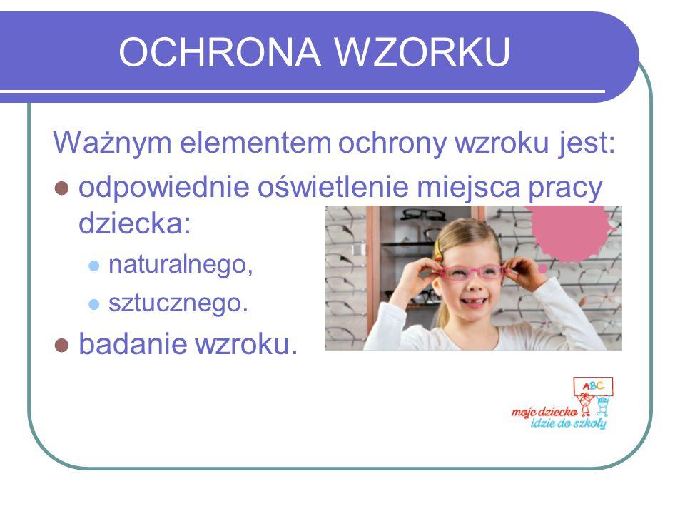 OCHRONA WZORKU Ważnym elementem ochrony wzroku jest: odpowiednie oświetlenie miejsca pracy dziecka: naturalnego, sztucznego. badanie wzroku.