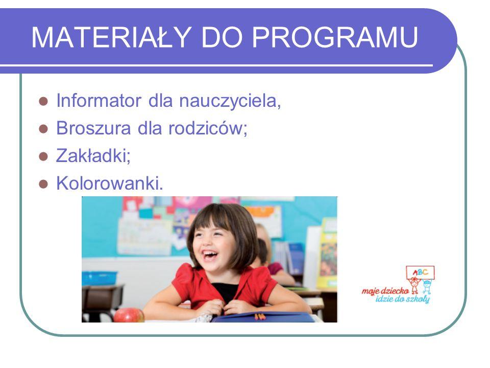 MATERIAŁY DO PROGRAMU Informator dla nauczyciela, Broszura dla rodziców; Zakładki; Kolorowanki.