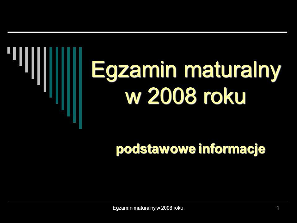 Egzamin maturalny w 2008 roku.1 Egzamin maturalny w 2008 roku podstawowe informacje