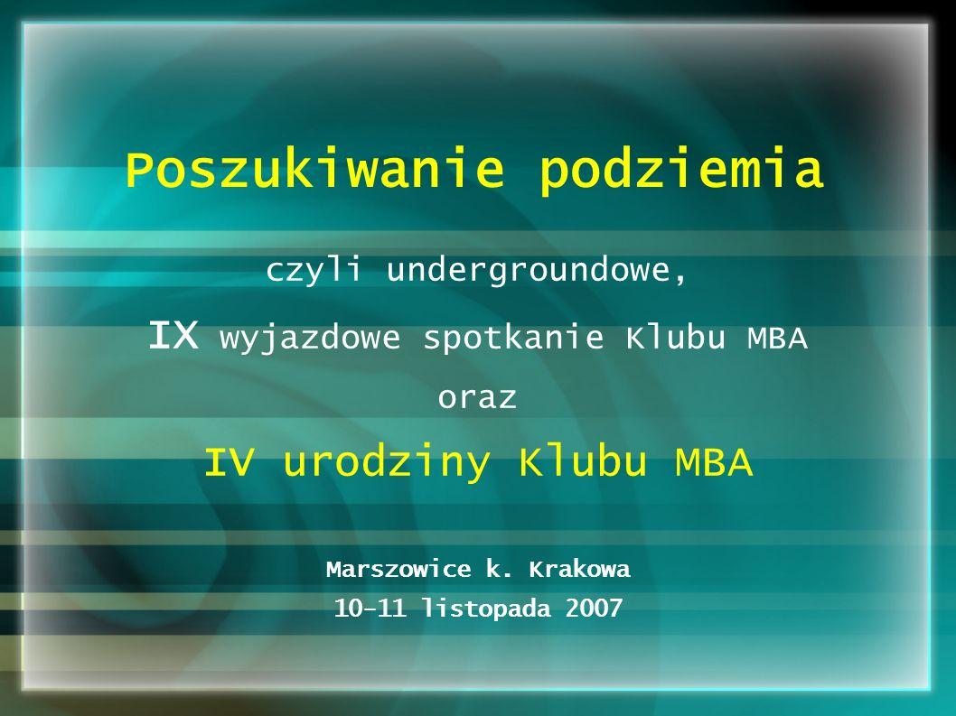 Poszukiwanie podziemia czyli undergroundowe, IX wyjazdowe spotkanie Klubu MBA oraz IV urodziny Klubu MBA Marszowice k.