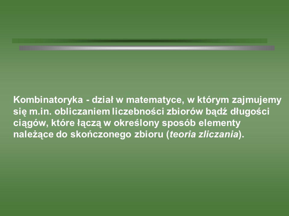 Kombinatoryka - dział w matematyce, w którym zajmujemy się m.in. obliczaniem liczebności zbiorów bądź długości ciągów, które łączą w określony sposób
