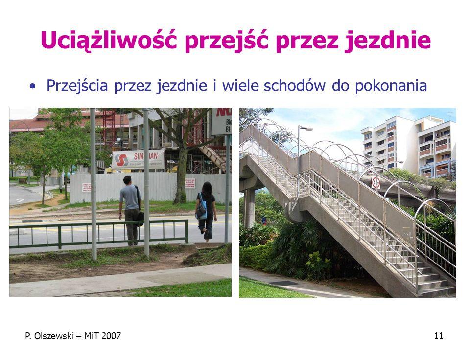P. Olszewski – MiT 200711 Uciążliwość przejść przez jezdnie Przejścia przez jezdnie i wiele schodów do pokonania