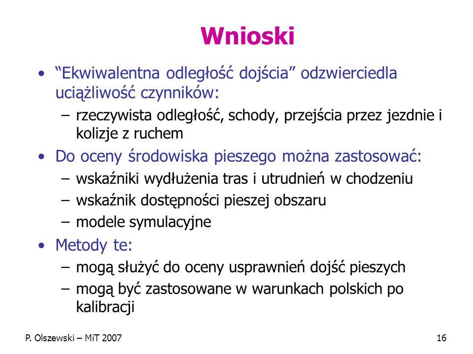 P. Olszewski – MiT 200716 Wnioski Ekwiwalentna odległość dojścia odzwierciedla uciążliwość czynników: –rzeczywista odległość, schody, przejścia przez