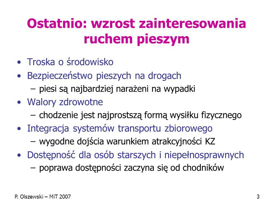 P. Olszewski – MiT 20073 Ostatnio: wzrost zainteresowania ruchem pieszym Troska o środowisko Bezpieczeństwo pieszych na drogach –piesi są najbardziej