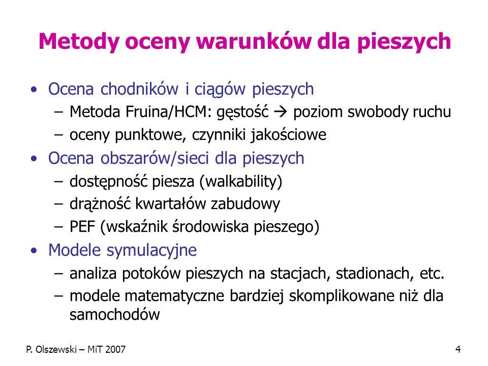 P. Olszewski – MiT 20074 Metody oceny warunków dla pieszych Ocena chodników i ciągów pieszych –Metoda Fruina/HCM: gęstość poziom swobody ruchu –oceny