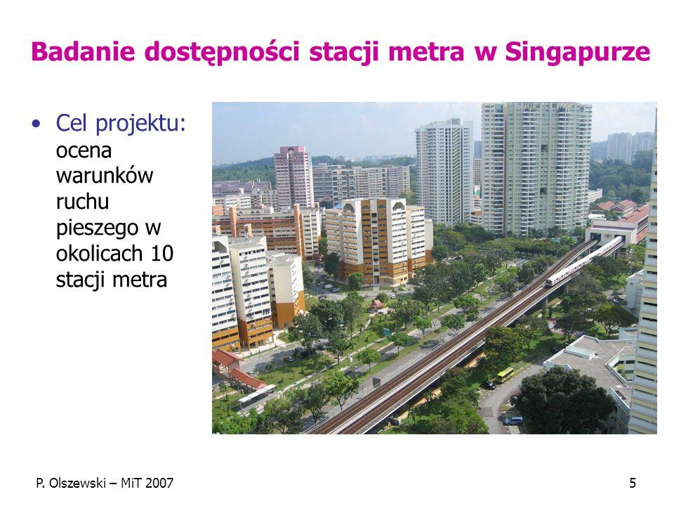 P. Olszewski – MiT 20075 Badanie dostępności stacji metra w Singapurze Cel projektu: ocena warunków ruchu pieszego w okolicach 10 stacji metra