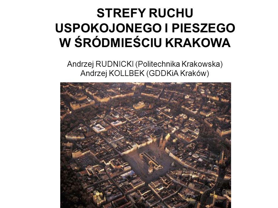 Zmiany w stosunku do koncepcji bazowej organizacji ruchu w centrum Krakowa wynik modyfikacji Strefa A ruchu pieszego i rowerowego Strefa B ograniczonego ruchu samochodowego (mieszkańcy) Zakaz ruchu