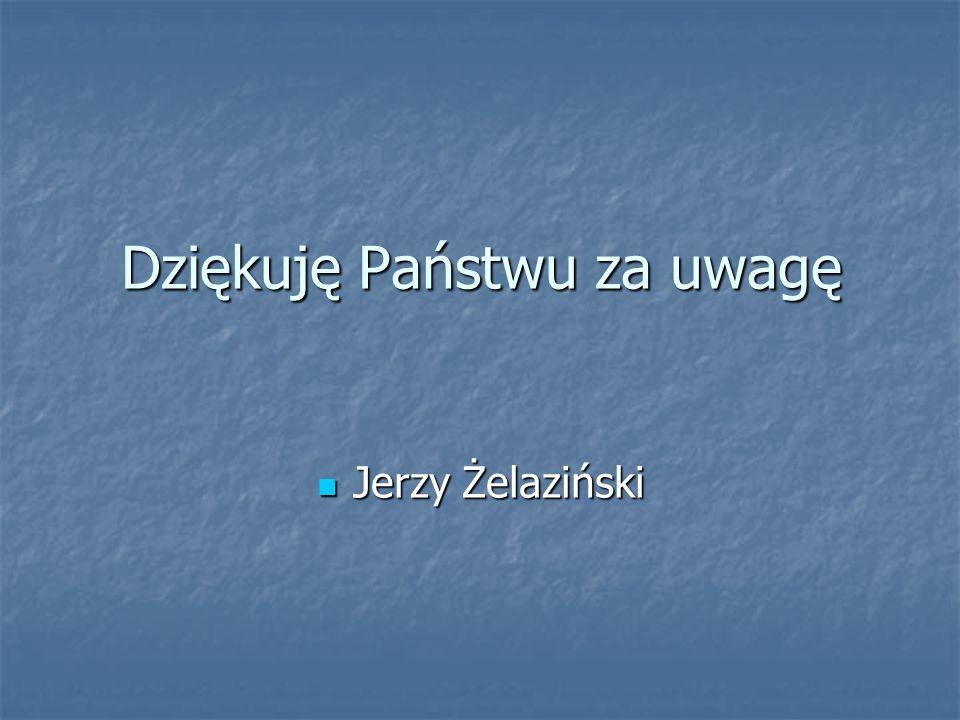 Dziękuję Państwu za uwagę Jerzy Żelaziński Jerzy Żelaziński