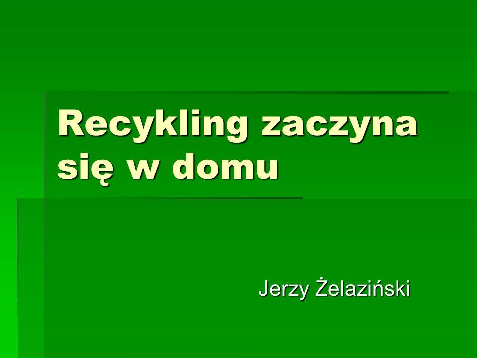 Recykling zaczyna się w domu Jerzy Żelaziński