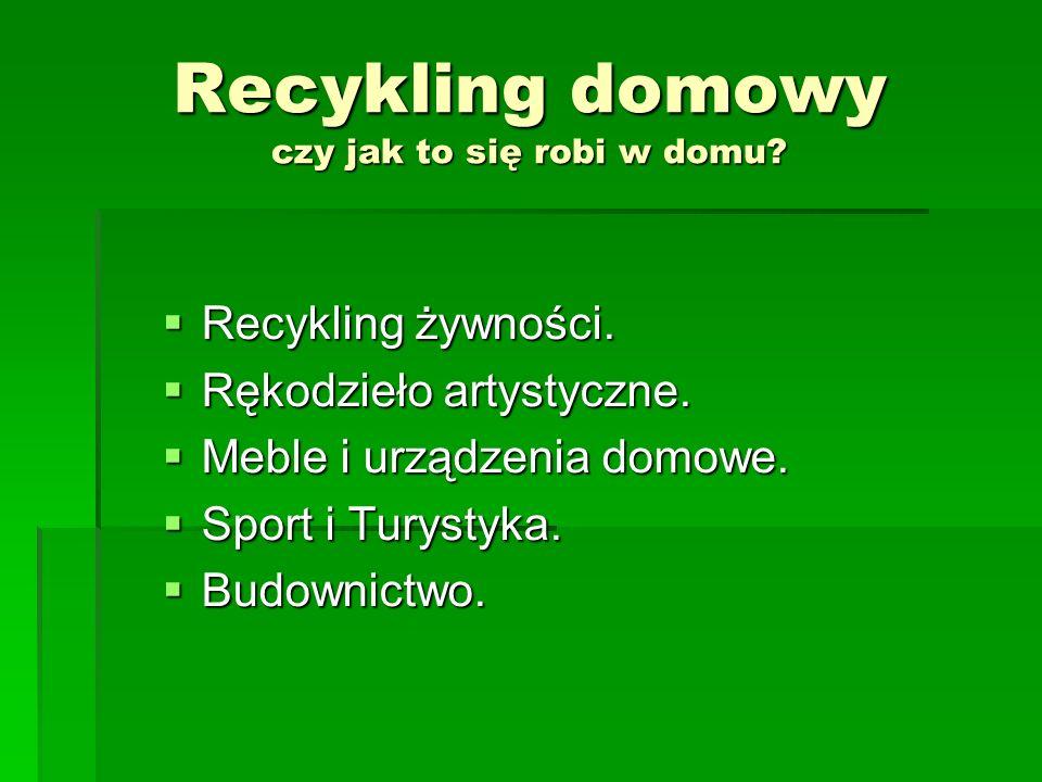 Recykling domowy czy jak to się robi w domu? Recykling żywności. Recykling żywności. Rękodzieło artystyczne. Rękodzieło artystyczne. Meble i urządzeni