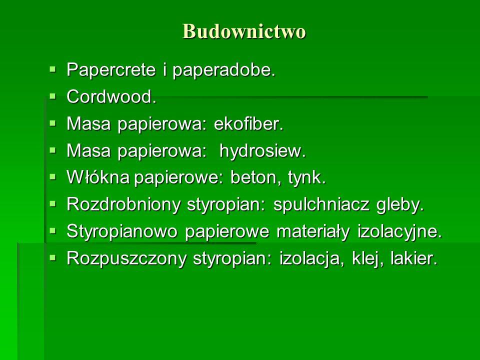 Budownictwo Papercrete i paperadobe. Papercrete i paperadobe. Cordwood. Cordwood. Masa papierowa: ekofiber. Masa papierowa: ekofiber. Masa papierowa: