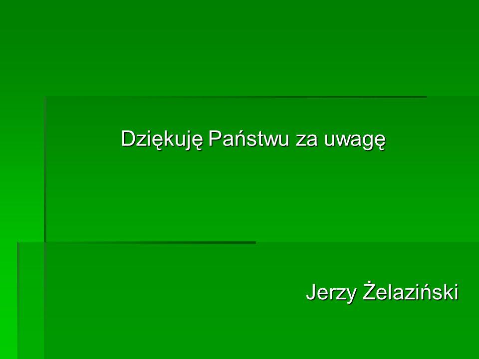 Dziękuję Państwu za uwagę Jerzy Żelaziński