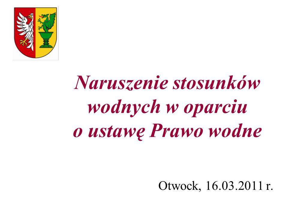 Naruszenie stosunków wodnych w oparciu o ustawę Prawo wodne Otwock, 16.03.2011 r.