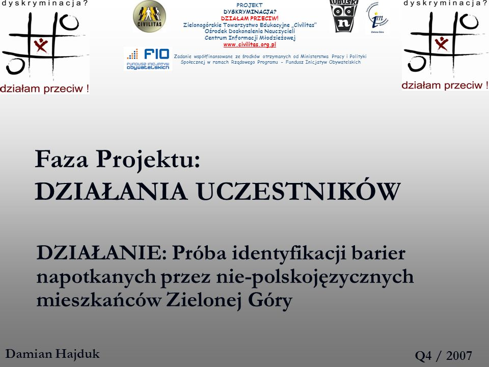 Faza Projektu: DZIAŁANIA UCZESTNIKÓW DZIAŁANIE: Próba identyfikacji barier napotkanych przez nie-polskojęzycznych mieszkańców Zielonej Góry Damian Haj