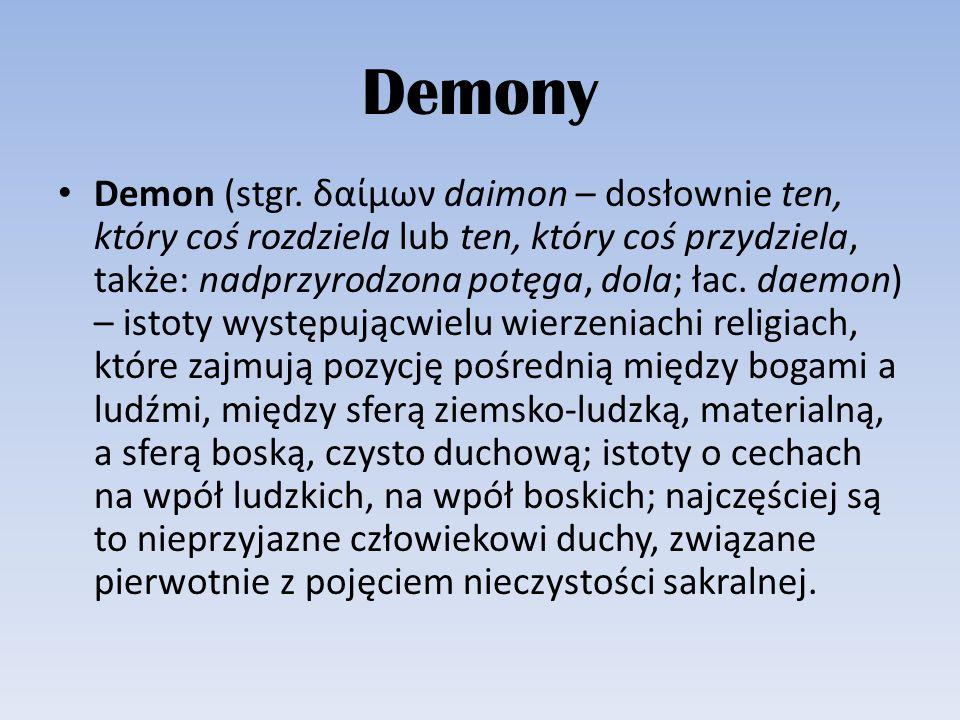 Demony Demon (stgr. δαίμων daimon – dosłownie ten, który coś rozdziela lub ten, który coś przydziela, także: nadprzyrodzona potęga, dola; łac. daemon)