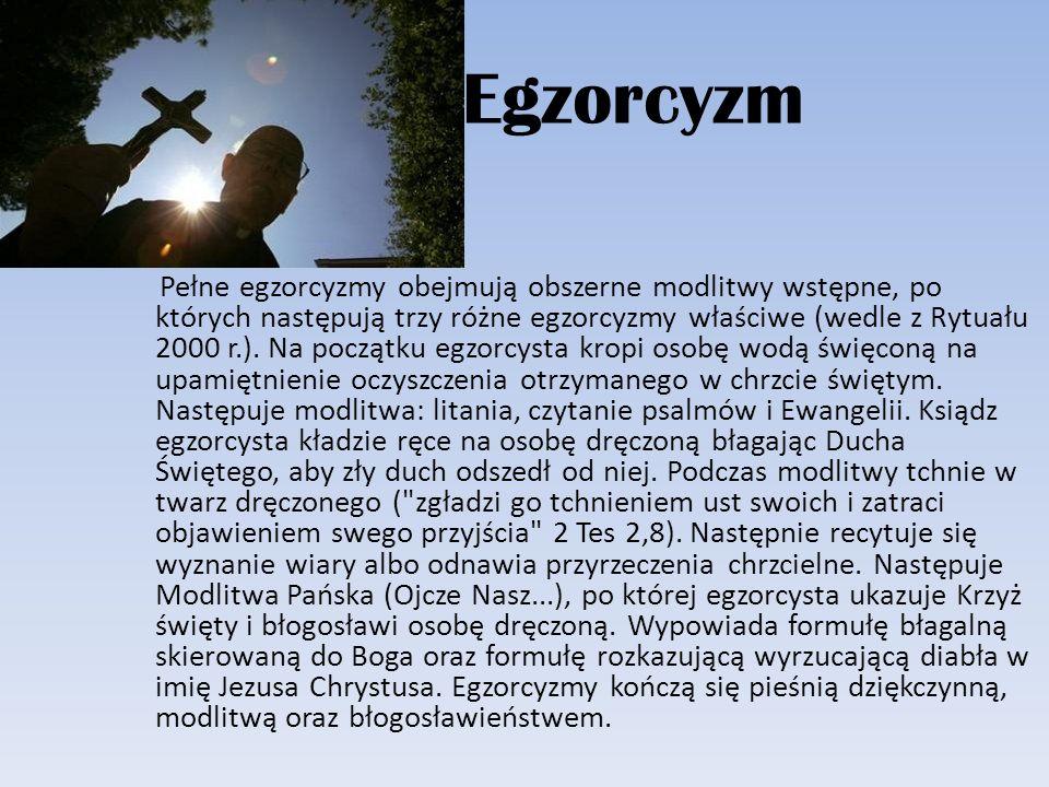 Egzorcyzm Pełne egzorcyzmy obejmują obszerne modlitwy wstępne, po których następują trzy różne egzorcyzmy właściwe (wedle z Rytuału 2000 r.). Na począ