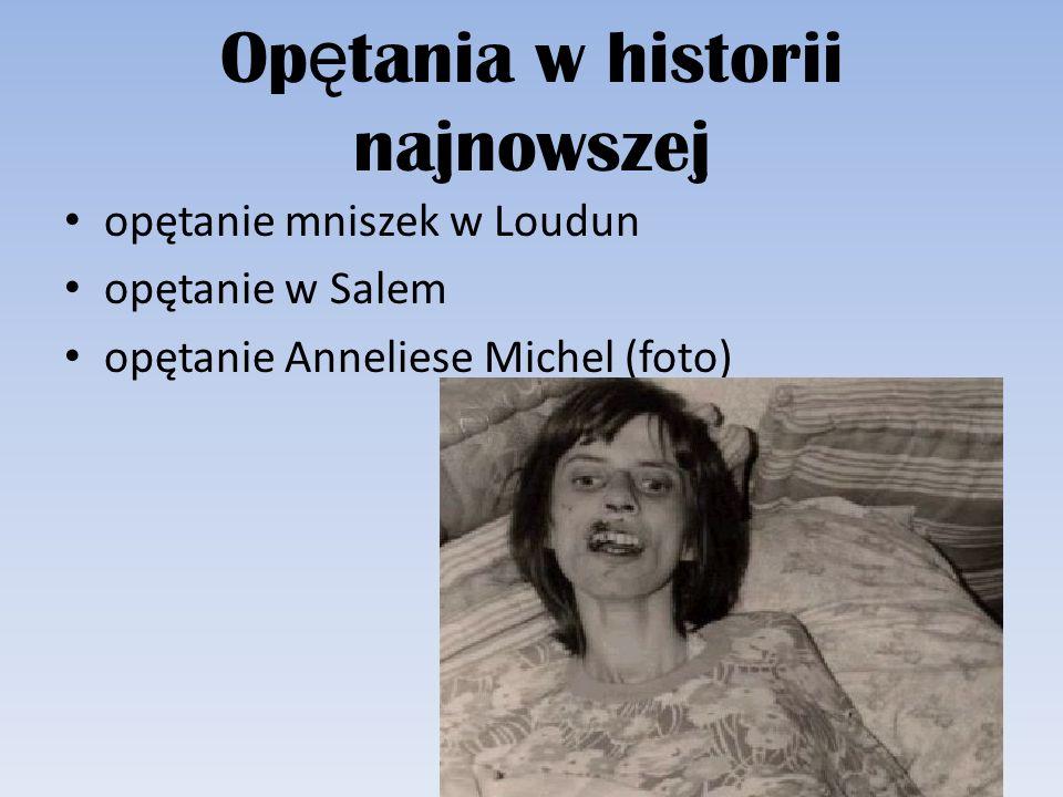 Op ę tania w historii najnowszej opętanie mniszek w Loudun opętanie w Salem opętanie Anneliese Michel (foto)