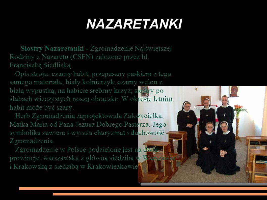 NAZARETANKI Siostry Nazaretanki - Zgromadzenie Najświętszej Rodziny z Nazaretu (CSFN) założone przez bł. Franciszkę Siedliską. Opis stroju: czarny hab