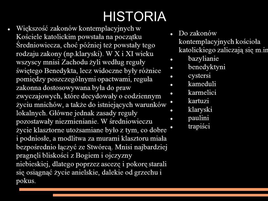 HISTORIA Większość zakonów kontemplacyjnych w Kościele katolickim powstała na początku Średniowiecza, choć później też powstały tego rodzaju zakony (n