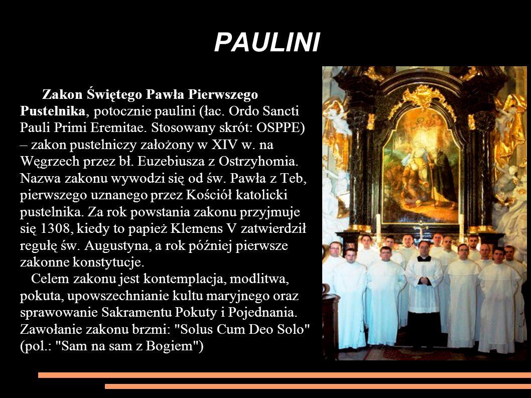 PAULINI Zakon Świętego Pawła Pierwszego Pustelnika, potocznie paulini (łac. Ordo Sancti Pauli Primi Eremitae. Stosowany skrót: OSPPE) – zakon pustelni
