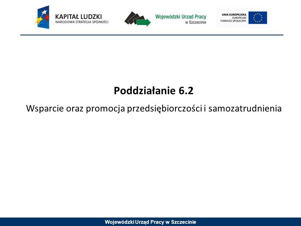 Wojewódzki Urząd Pracy w Szczecinie Poddziałanie 6.2 Wsparcie oraz promocja przedsiębiorczości i samozatrudnienia