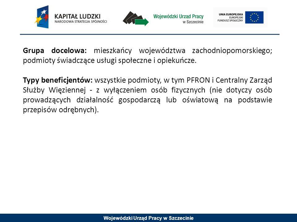 Wojewódzki Urząd Pracy w Szczecinie Grupa docelowa: mieszkańcy województwa zachodniopomorskiego; podmioty świadczące usługi społeczne i opiekuńcze.