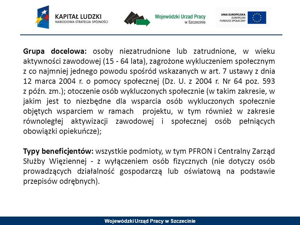 Wojewódzki Urząd Pracy w Szczecinie Grupa docelowa: osoby niezatrudnione lub zatrudnione, w wieku aktywności zawodowej (15 - 64 lata), zagrożone wykluczeniem społecznym z co najmniej jednego powodu spośród wskazanych w art.