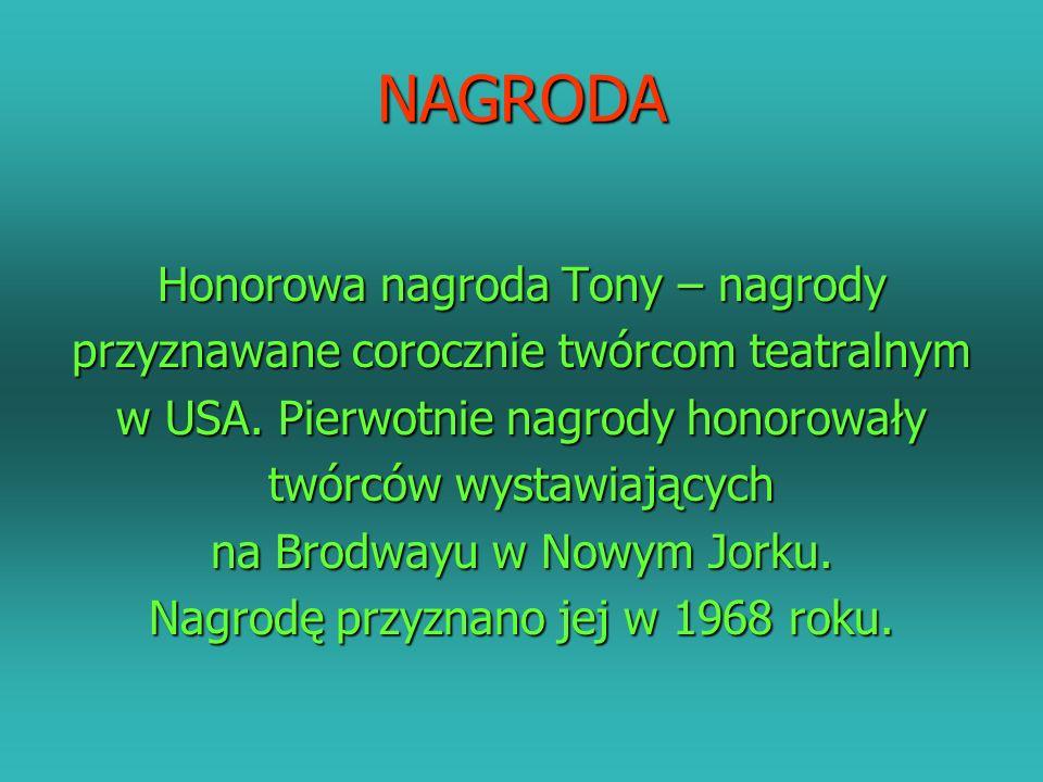 NAGRODA Honorowa nagroda Tony – nagrody przyznawane corocznie twórcom teatralnym w USA.