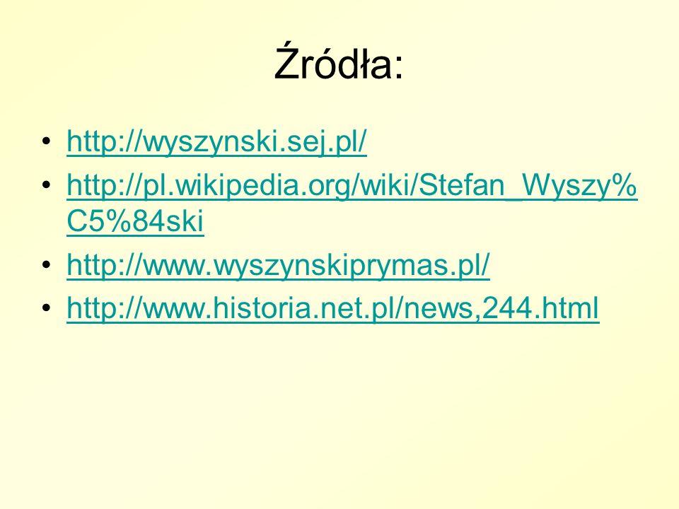 Źródła: http://wyszynski.sej.pl/ http://pl.wikipedia.org/wiki/Stefan_Wyszy% C5%84skihttp://pl.wikipedia.org/wiki/Stefan_Wyszy% C5%84ski http://www.wys