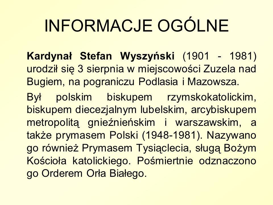 INFORMACJE OGÓLNE Kardynał Stefan Wyszyński (1901 - 1981) urodził się 3 sierpnia w miejscowości Zuzela nad Bugiem, na pograniczu Podlasia i Mazowsza.