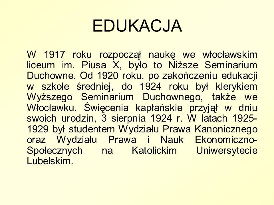 EDUKACJA W 1917 roku rozpoczął naukę we włocławskim liceum im. Piusa X, było to Niższe Seminarium Duchowne. Od 1920 roku, po zakończeniu edukacji w sz