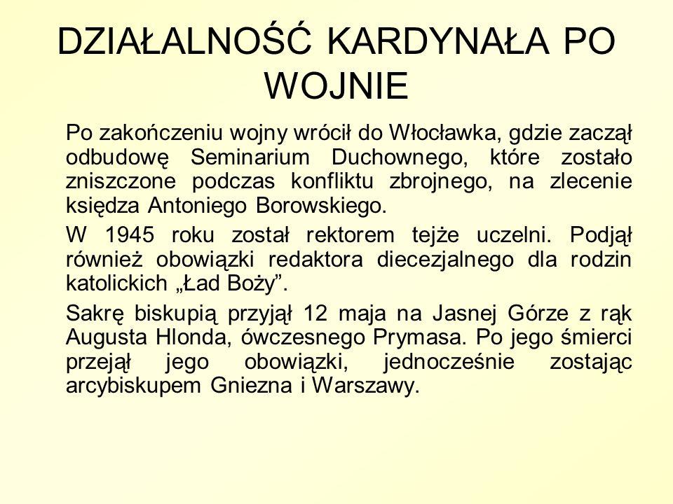 DZIAŁALNOŚĆ KARDYNAŁA PO WOJNIE Po zakończeniu wojny wrócił do Włocławka, gdzie zaczął odbudowę Seminarium Duchownego, które zostało zniszczone podcza
