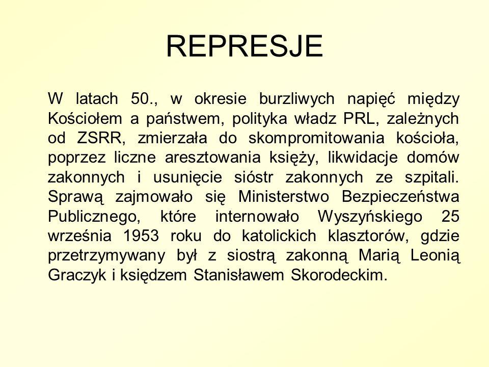 REPRESJE W latach 50., w okresie burzliwych napięć między Kościołem a państwem, polityka władz PRL, zależnych od ZSRR, zmierzała do skompromitowania k