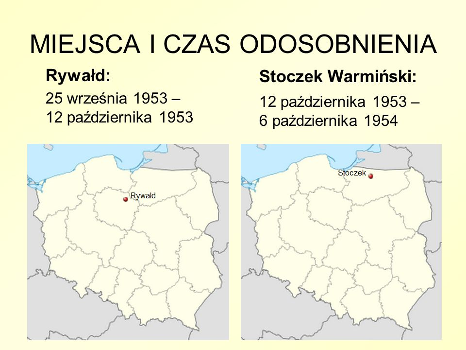 Rywałd: 25 września 1953 – 12 października 1953 Stoczek Warmiński: 12 października 1953 – 6 października 1954 MIEJSCA I CZAS ODOSOBNIENIA