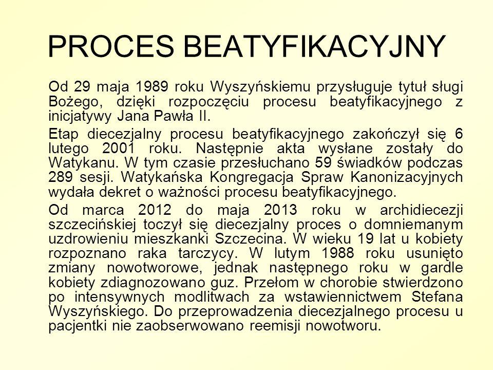 PROCES BEATYFIKACYJNY Od 29 maja 1989 roku Wyszyńskiemu przysługuje tytuł sługi Bożego, dzięki rozpoczęciu procesu beatyfikacyjnego z inicjatywy Jana