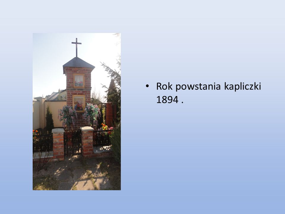 Kapliczka postawiona przez pana Wacława Robaka w 1982 roku